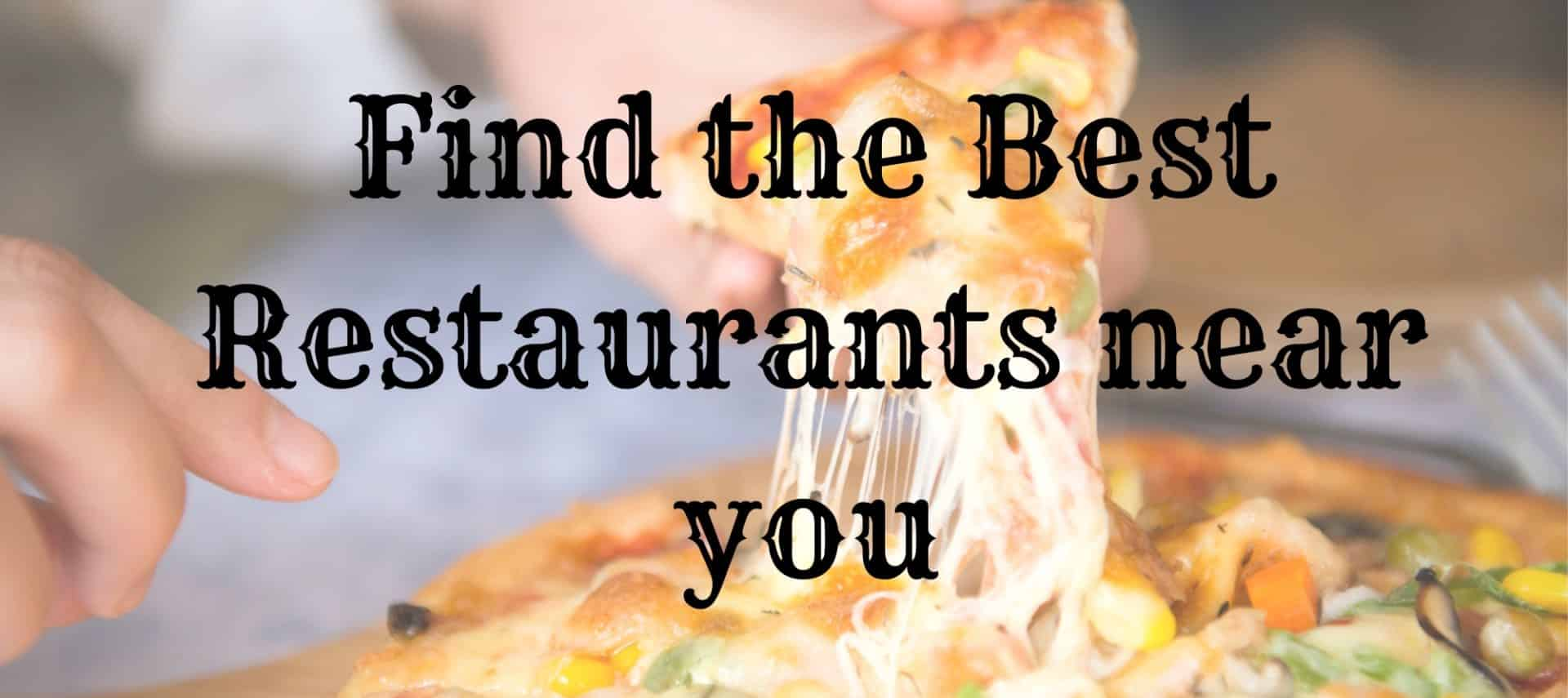 Background shows close up view of person holding a slice of pizza with black text stating Find the Best Restaurants near you